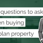 Questions to ask when buying off the plan property investments