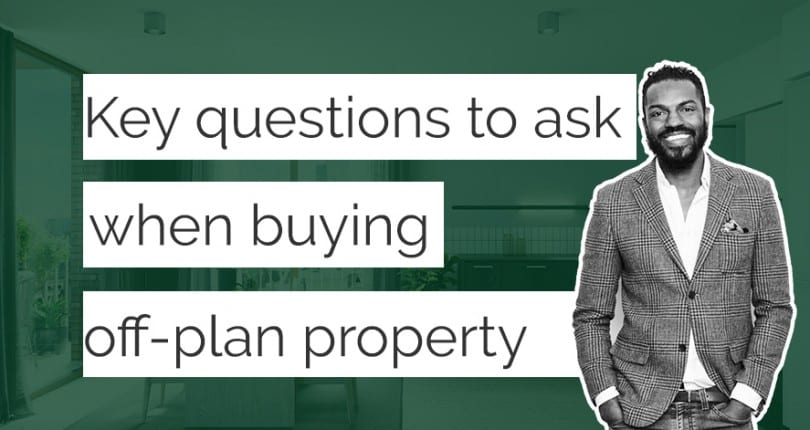 Key Questions to ask When Buying Off-Plan Property